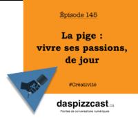 La pige - vivre ses passions, de jour | daspizzcast.ca